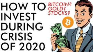 How To Invest During The Crisis of 2020 – Bitcoin? Gold? Stocks? Cash?
